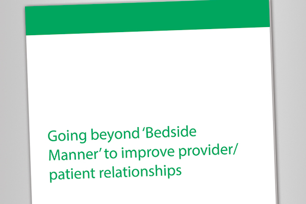 White Paper: Going beyond 'Bedside Manner' to improve provider/patient relationships