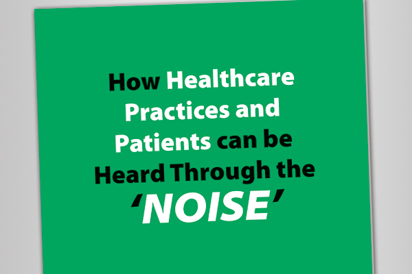 White Paper: How healthcare practices and patients can be heard through the 'NOISE'